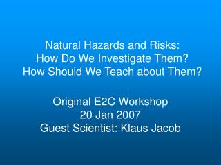 Natural Hazards and Risks:  How Do We Investigate Them? How Should We Teach about Them?