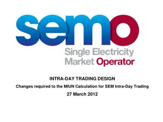 SEM Intra-Day Trading will be implemented in July 2012.