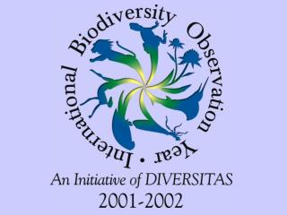 International Biodiversity  Observation Year (IBOY) 2001-2002 The Need The Plan