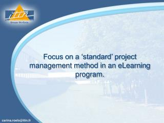Focus on a 'standard' project management method in an eLearning program.