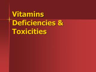 Vitamins Deficiencies & Toxicities