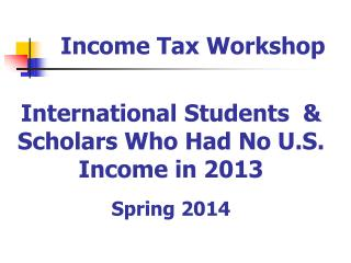International Students  & Scholars Who Had No U.S. Income in 2013 Spring 2014