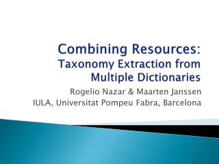 Combining Resources:  Taxonomy Extraction from Multiple Dictionaries