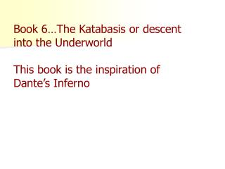 Book 6…The Katabasis or descent into the Underworld