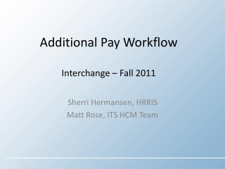 Additional Pay Workflow Interchange – Fall 2011