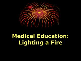 Medical Education: Lighting a Fire