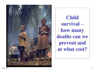 Child survival – how many deaths can we prevent and at what cost?