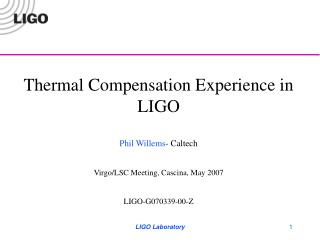 Thermal Compensation Experience in LIGO  Phil Willems - Caltech