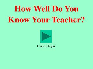 How Well Do You Know Your Teacher?