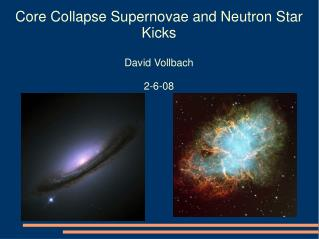 Core Collapse Supernovae and Neutron Star Kicks David Vollbach 2-6-08