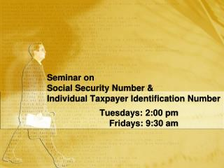 Seminar on Social Security Number &  Individual Taxpayer Identification Number