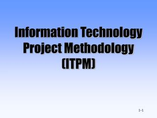 Information Technology Project Methodology  (ITPM)