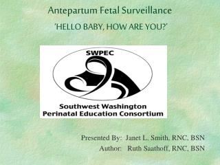 Antepartum Fetal Surveillance 'HELLO BABY, HOW ARE YOU?'