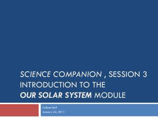 SCIENCE COMPANION  , SESSION 3 INTRODUCTION TO THE  OUR SOLAR SYSTEM  MODULE
