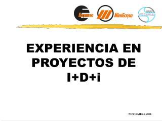 EXPERIENCIA EN PROYECTOS DE I+D+i