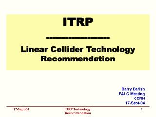 ITRP -------------------- Linear Collider Technology Recommendation