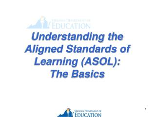 Understanding the  Aligned Standards of Learning (ASOL): The Basics