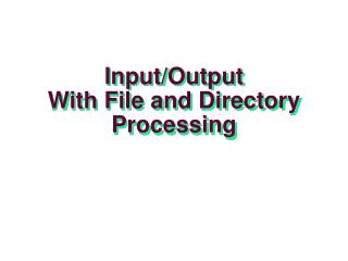 Input/Output With File and Directory Processing
