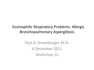 Eosinophilic Respiratory Problems: Allergic Bronchopulmonary Aspergillosis