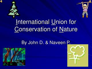 I nternational  U nion for  C onservation of  N ature