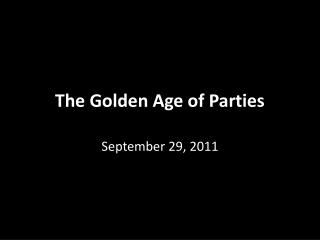 The Golden Age of Parties