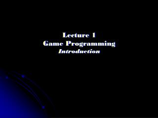 Lecture 1 Game Programming Introduction