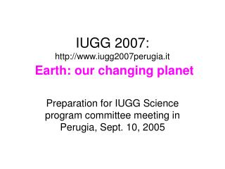 IUGG 2007: iugg2007perugia.it Earth: our changing planet