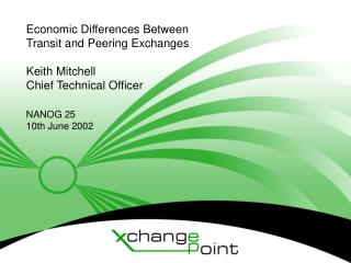 Economic Differences Between Transit and Peering Exchanges  Keith Mitchell Chief Technical Officer