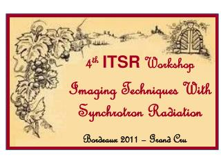 4 th ITSR  Workshop Imaging Techniques  With  Synchrotron Radiation