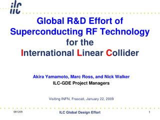 Global R&D Effort of  Superconducting RF Technology  for the  I nternational  L inear  C ollider