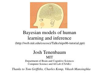 Bayesian models of human       learning and inference Josh Tenenbaum MIT