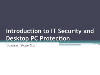 Introduction to IT Security and Desktop PC Protection