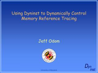 Using Dyninst to Dynamically Control Memory Reference Tracing