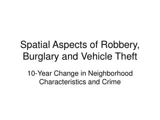 Spatial Aspects of Robbery, Burglary and Vehicle Theft