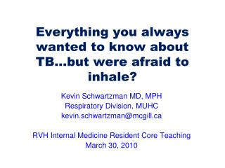 Everything you always wanted to know about TB…but were afraid to inhale?