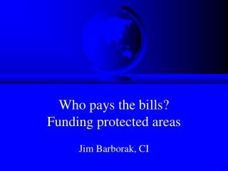 Who pays the bills? Funding protected areas