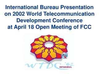 International Bureau Presentation on 2002 World Telecommunication Development Conference