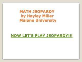 MATH JEOPARDY                 by Hayley Miller                Malone University