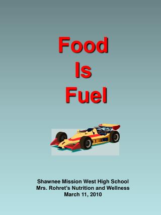 Food  Is  Fuel Shawnee Mission West High School Mrs. Rohret's Nutrition and Wellness