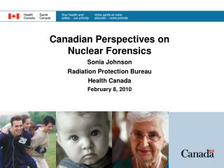 Canadian Perspectives on Nuclear Forensics Sonia Johnson Radiation Protection Bureau Health Canada