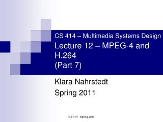 CS 414 – Multimedia Systems Design Lecture 12 – MPEG-4 and H.264   (Part 7)