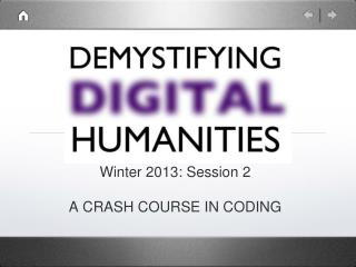 Winter 2013: Session 2 A CRASH COURSE IN CODING