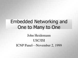 Embedded Networking and One to Many to One