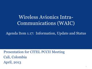 Wireless Avionics Intra-Communications (WAIC) Agenda Item 1.17:  Information, Update and Status