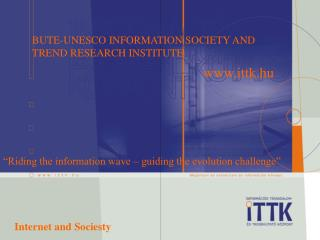 BUTE-UNESCO INFORMATION SOCIETY AND TREND RESEARCH INSTITUTE