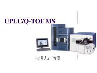 UPLC/Q-TOF MS