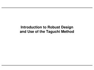 Introduction to Robust Design and Use of the Taguchi Method