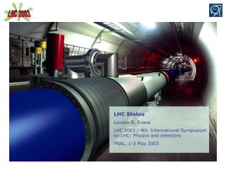 LHC Status Lyndon R. Evans LHC 2003 / 4th  International Symposium on LHC: Physics and detectors