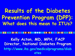 Results of the Diabetes  Prevention Program (DPP): What does this mean to ITUs?