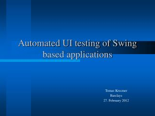 Automated UI testing of Swing based applications